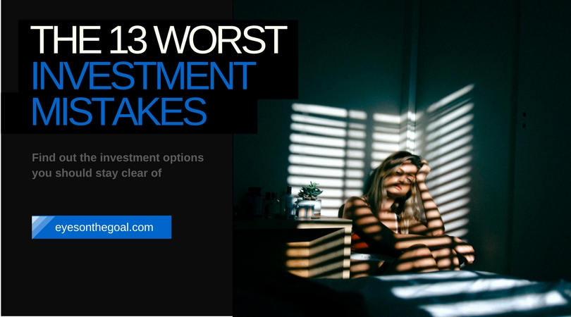 The 13 Worst Investments Mistakes You Can Make