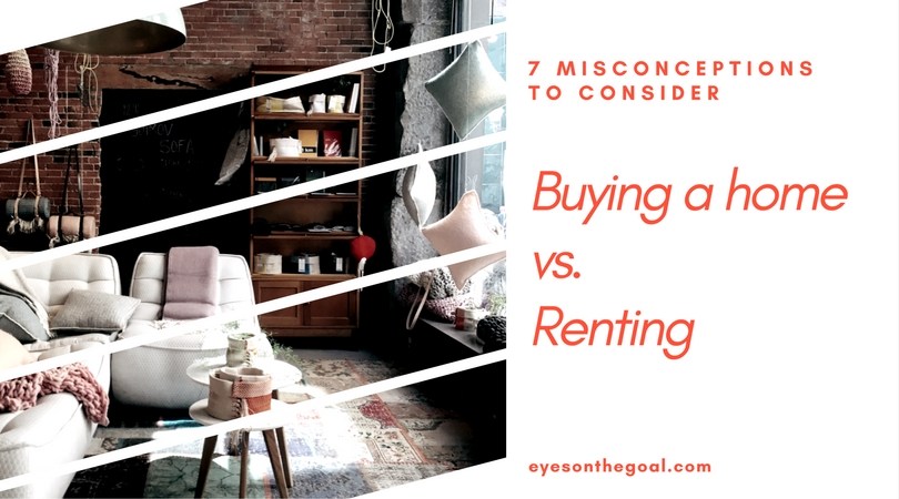 Buying a home vs. renting - 7 misconceptions to consider