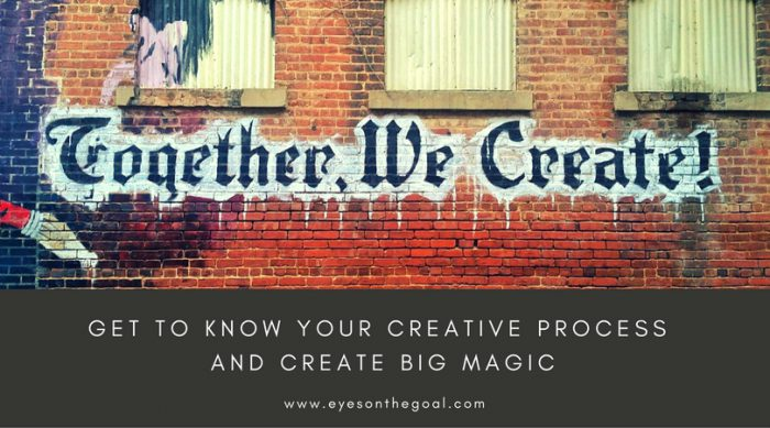 Get to Know Your Creative Process and Create Big Magic