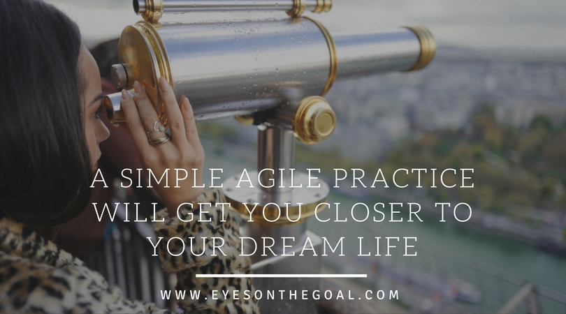 A Simple Agile Practice Will Help You Get Closer to Your Dream Life