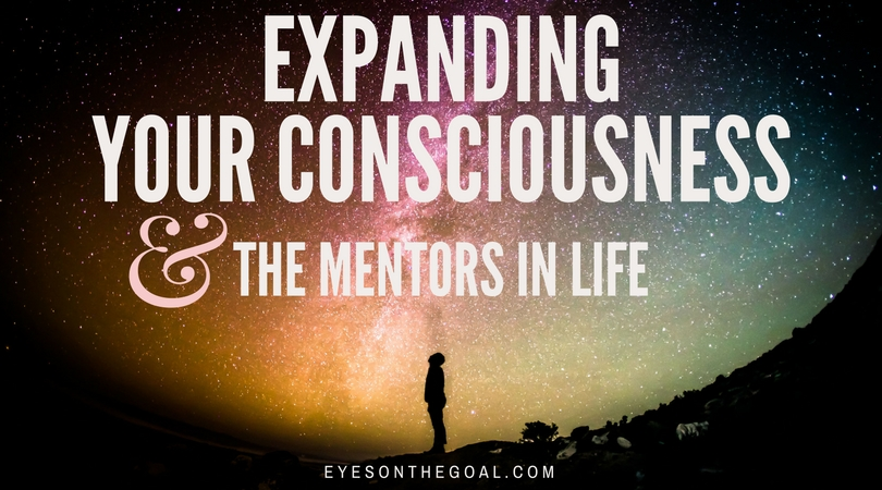 Expanding your consciousness and the mentors in life