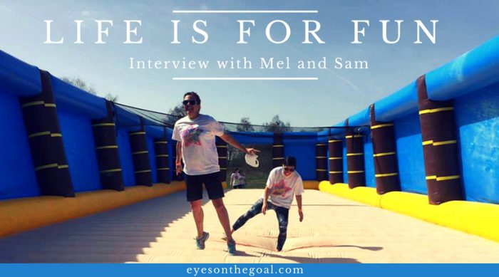Life is For Fun: Interview with Mel and Sam