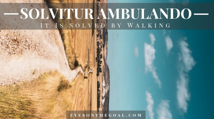 Solvitur Ambulando – It Is Solved by Walking