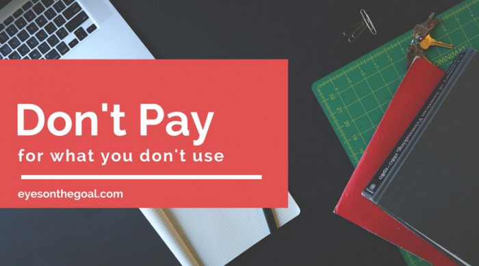 Don't pay for what you don't use