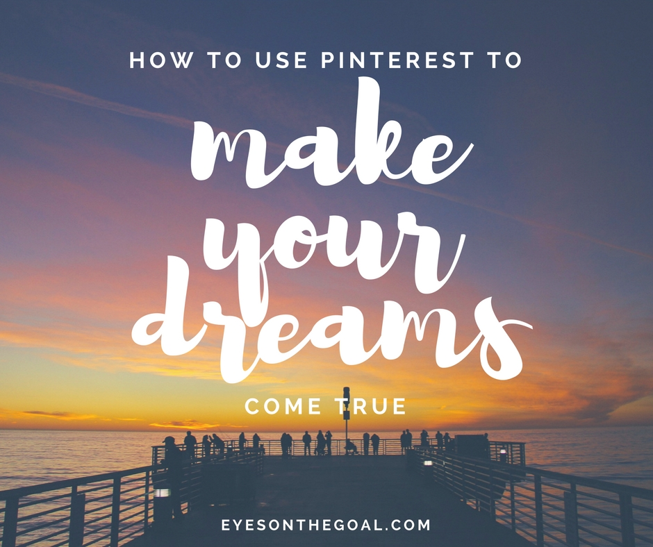 How Pinterest Will Help You Make Your Dreams Come True