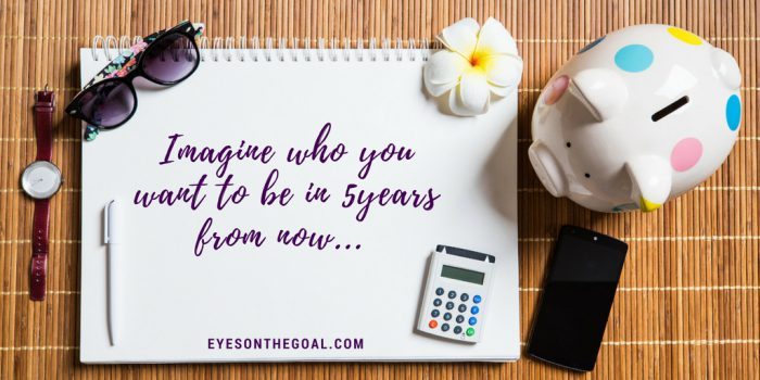 Who do you want to be in 5 years from now?