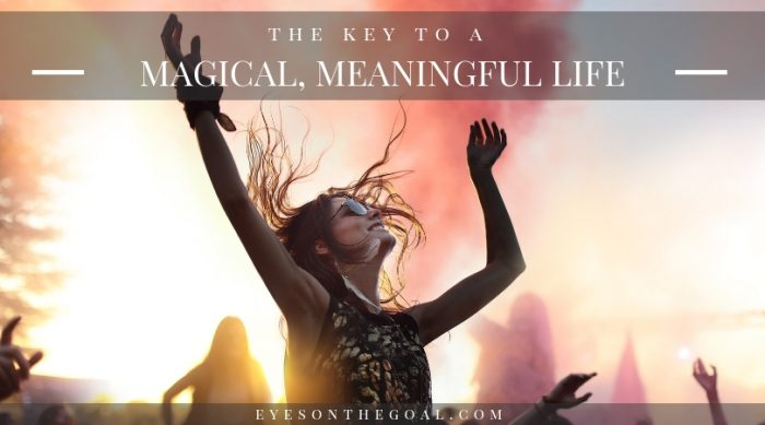 The Key to a Magical, Meaningful Life