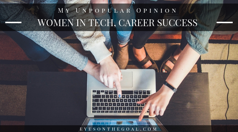 Women in Tech, My Unpopular Opinion