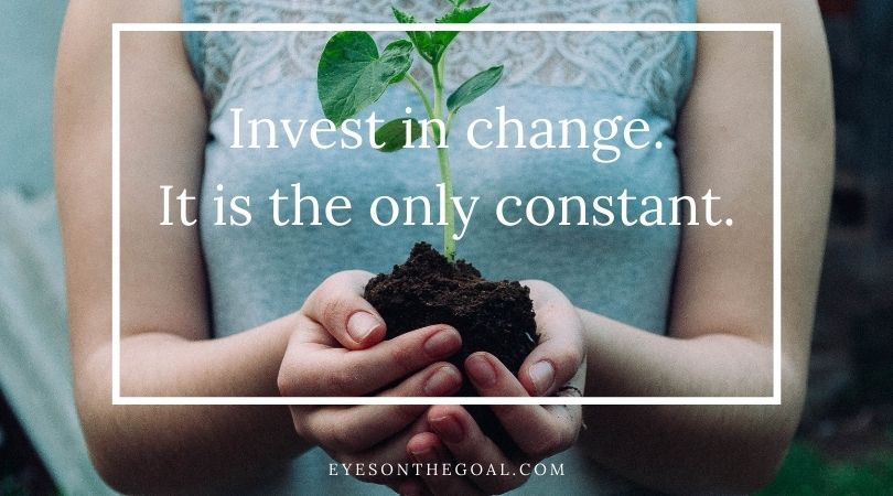 Invest in Change. It's the Only Constant.