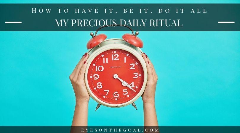 My Precious Daily Ritual