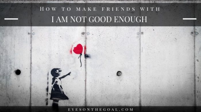 How to make friends with Not Good Enough