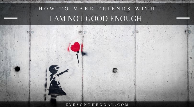 """How to Make Friends with """"Not Good Enough"""""""