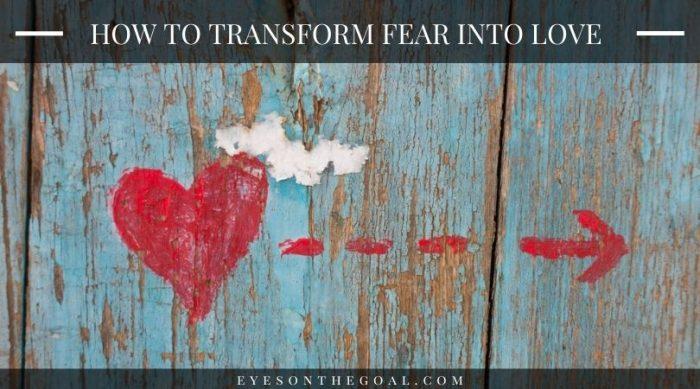 Transform Fear into Love